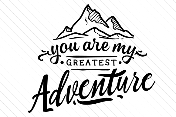 You Are My Greatest Adventure Zitate Plotterdatei von Creative Fabrica Crafts