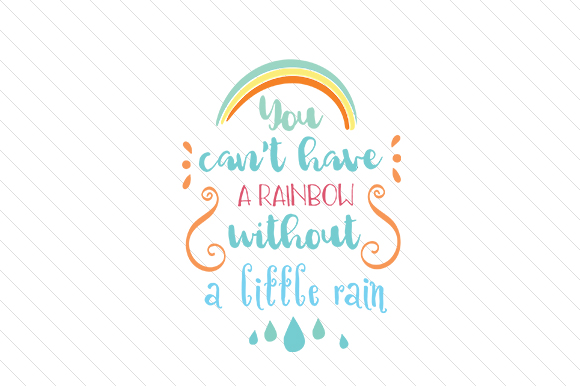 Download Free You Can T Have A Rainbow Without A Little Rain Svg Cut File By for Cricut Explore, Silhouette and other cutting machines.
