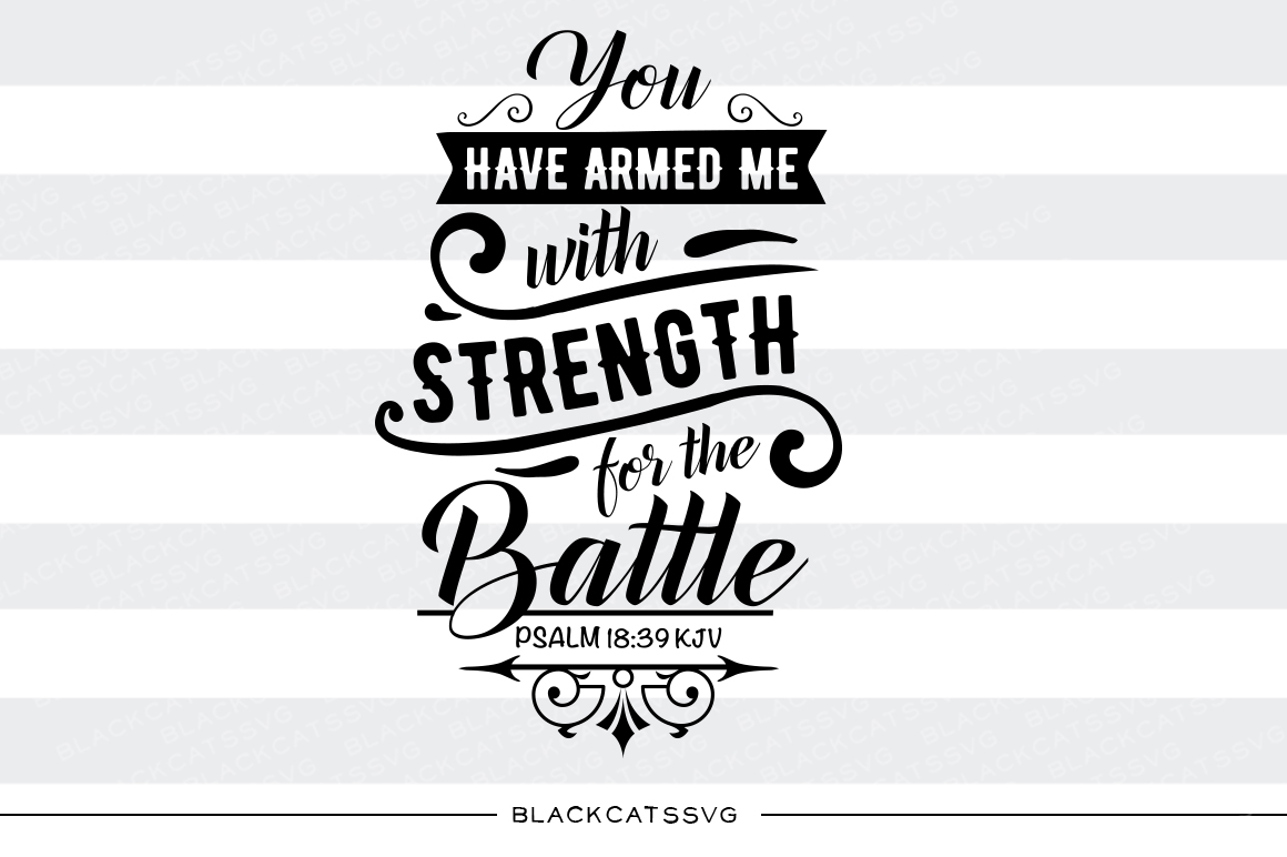 You Have Armed Me with Strength for the Battle - Psalm 18:39 KJV Religious Craft Cut File By BlackCatsSVG