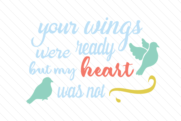 Your Wings Were Ready but My Heart Was Not Remembrance Craft Cut File By Creative Fabrica Crafts
