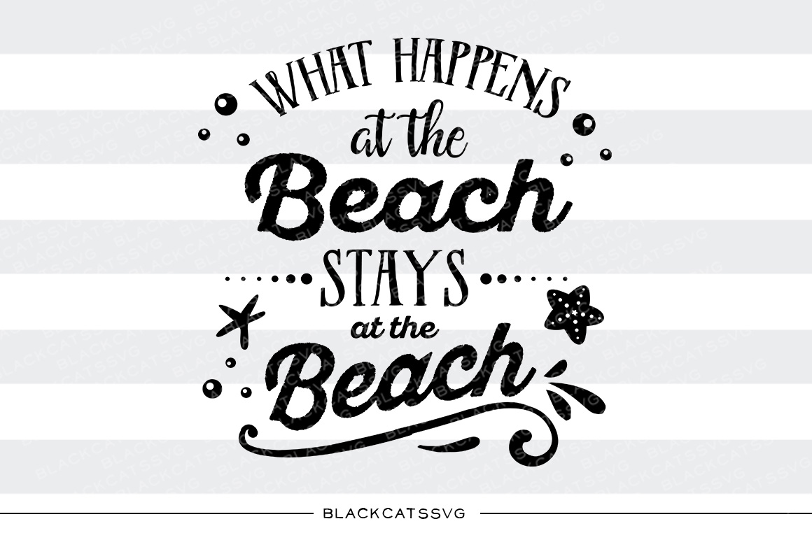 What Happens at the Beach Stays at the Beach Summer Craft Cut File By BlackCatsSVG