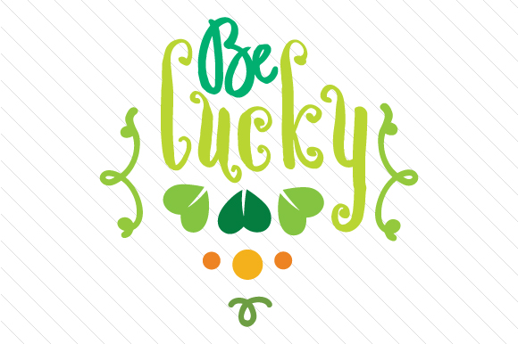 Be Lucky Saint Patrick's Day Craft Cut File By Creative Fabrica Crafts