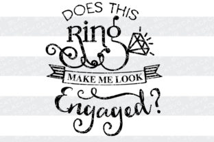 Does This Ring Make Me Look Engaged? Wedding Craft Cut File By BlackCatsSVG