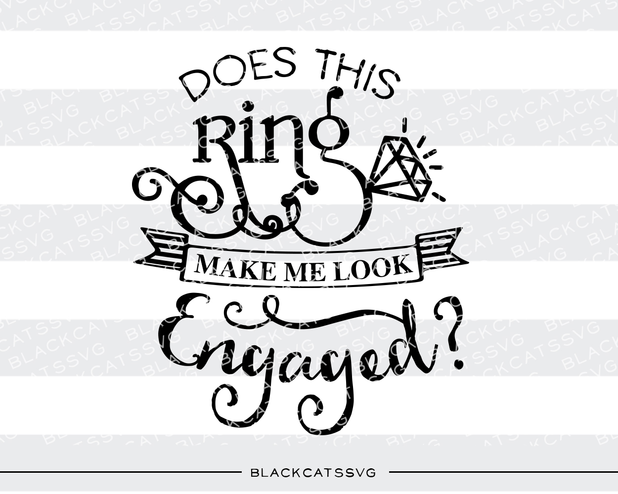 Download Free Does This Ring Make Me Look Engaged Svg Cut File By for Cricut Explore, Silhouette and other cutting machines.