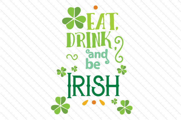 Eat, Drink, and Be Irish Saint Patrick's Day Craft Cut File By Creative Fabrica Crafts
