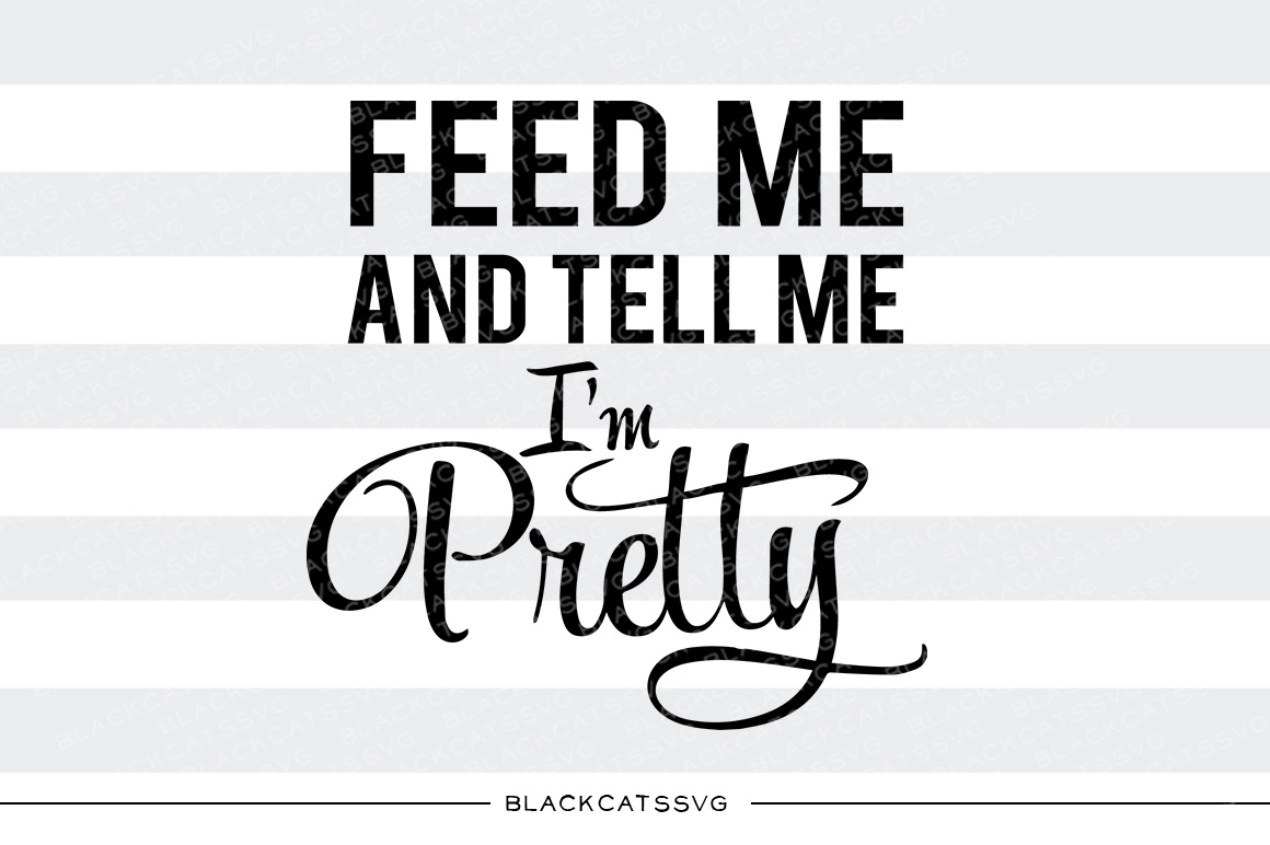 Feed Me and Tell Me I'm Pretty Kids Craft Cut File By BlackCatsSVG