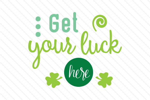 Get Your Luck Here Saint Patrick's Day Craft Cut File By Creative Fabrica Crafts