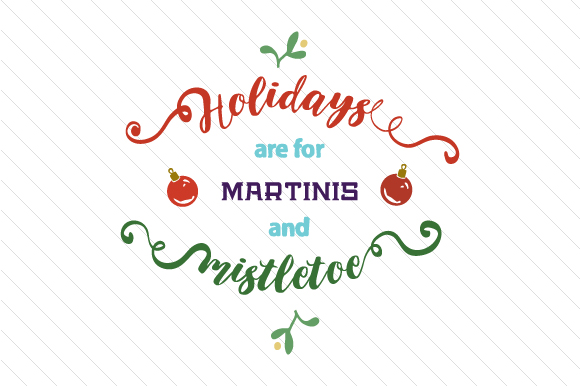 Holidays Are for Martinis and Mistletoe Craft Design By Creative Fabrica Freebies