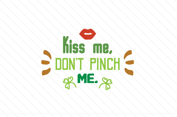 Kiss Me, Don't Pinch Me Saint Patrick's Day Craft Cut File By Creative Fabrica Crafts