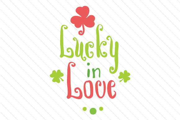 Lucky in Love Saint Patrick's Day Craft Cut File By Creative Fabrica Crafts