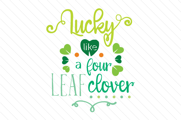 Lucky Like a Four Leaf Clover Saint Patrick's Day Craft Cut File By Creative Fabrica Crafts