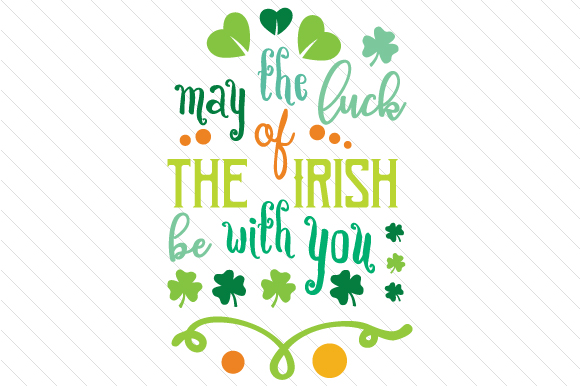 Download Free May The Luck Of The Irish Be With You Svg Cut File By Creative for Cricut Explore, Silhouette and other cutting machines.