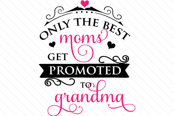 Only the Best Moms Get Promoted to Grandma Family Craft Cut File By Creative Fabrica Crafts