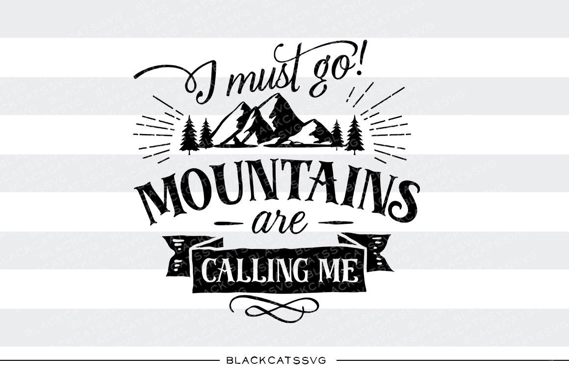 Download Free I Must Go Mountains Are Calling Me Svg Cut File By Blackcatssvg for Cricut Explore, Silhouette and other cutting machines.