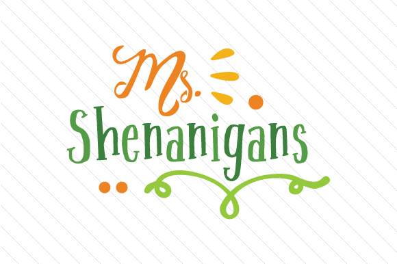 Ms Shenanigans Saint Patrick's Day Craft Cut File By Creative Fabrica Crafts
