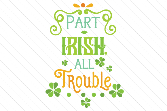 Part Irish, All Trouble Saint Patrick's Day Craft Cut File By Creative Fabrica Crafts