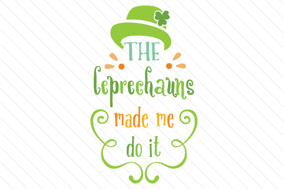 The Leprechauns Made Me Do It Saint Patrick's Day Craft Cut File By Creative Fabrica Crafts