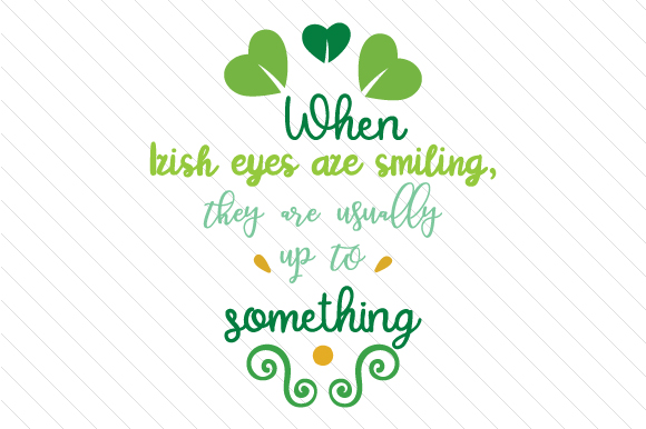 When Irish Eyes Are Smiling They Are Usually Up to Something Saint Patrick's Day Craft Cut File By Creative Fabrica Crafts