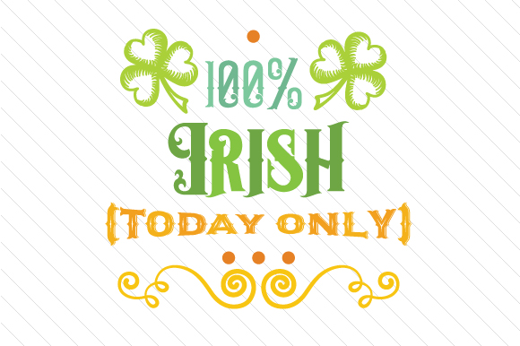 100 Precent Irish (today Only) Saint Patrick's Day Craft Cut File By Creative Fabrica Crafts