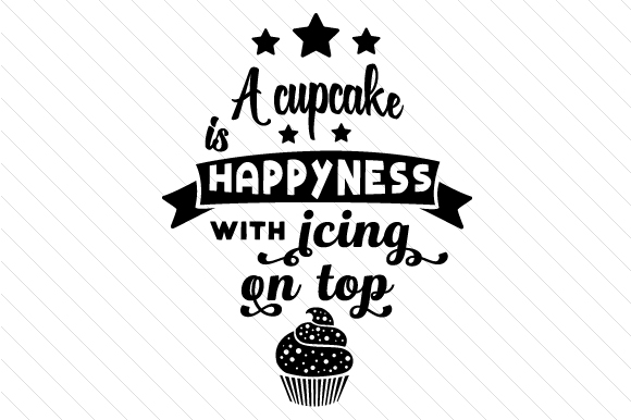 A Cupcake is Happiness with Icing on Top Food & Drinks Craft Cut File By Creative Fabrica Crafts