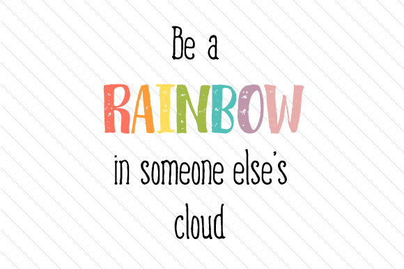 Be a Rainbow in Someone else's Cloud Motivational Craft Cut File By Creative Fabrica Crafts