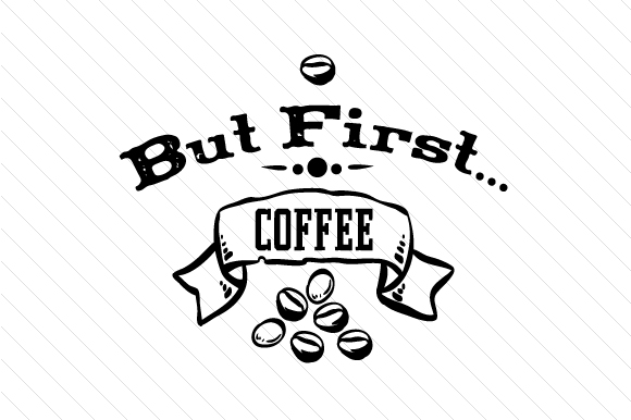 But First Coffee Coffee Craft Cut File By Creative Fabrica Crafts