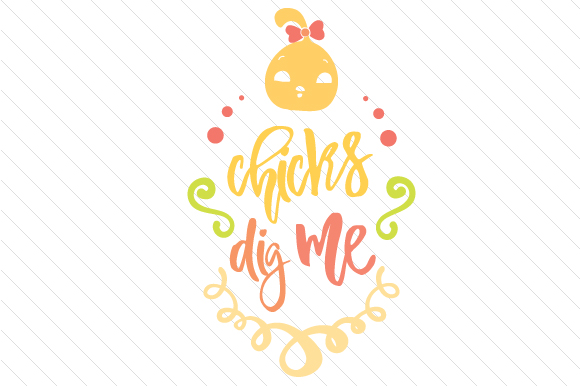Chicks Dig Me Easter Craft Cut File By Creative Fabrica Crafts