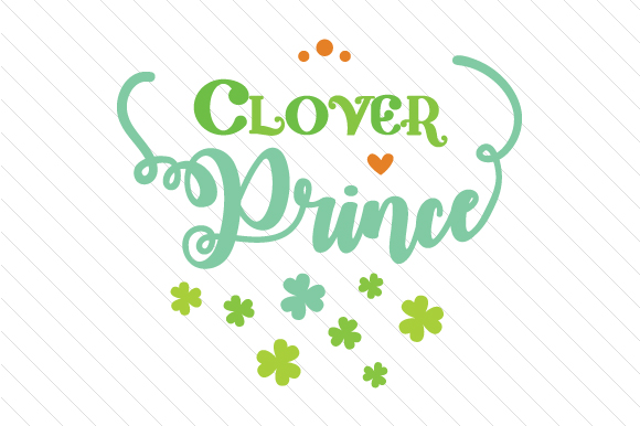 Clover Prince Saint Patrick's Day Craft Cut File By Creative Fabrica Crafts