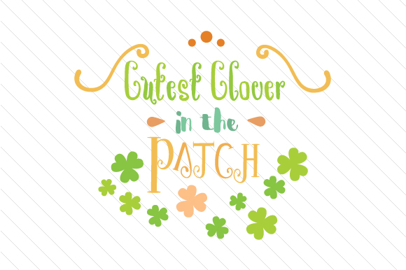 Cutest Clover in the Patch Saint Patrick's Day Craft Cut File By Creative Fabrica Crafts