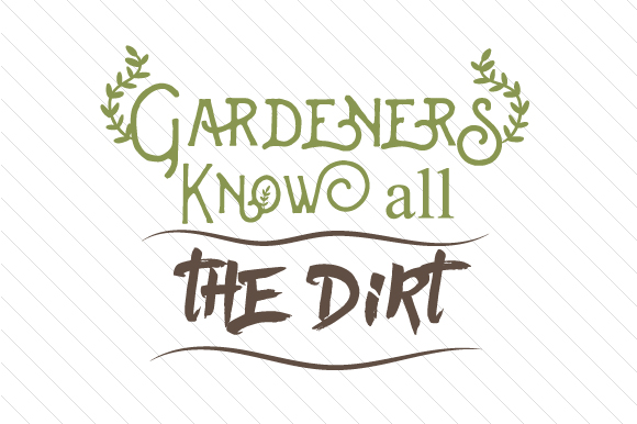 Gardeners Know All the Dirt Nature & Outdoors Craft Cut File By Creative Fabrica Crafts
