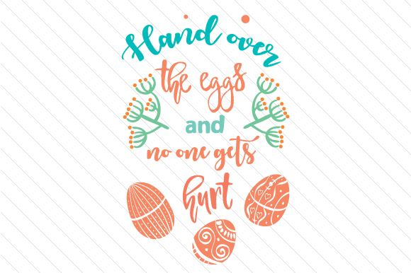 Hand over the Eggs and No One Gets Hurt Easter Craft Cut File By Creative Fabrica Crafts