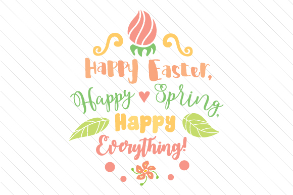 Happy Easter, Happy Spring, Happy Everything Easter Craft Cut File By Creative Fabrica Crafts