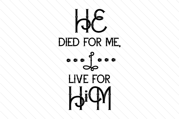 He Died for Me, I Live for Him Religious Craft Cut File By Creative Fabrica Crafts - Image 1