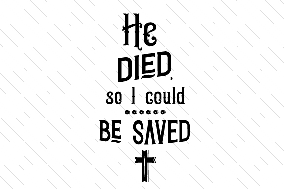 He Died so I Could Be Saved Religious Craft Cut File By Creative Fabrica Crafts - Image 1