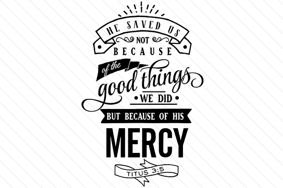 He Saved Us Not Because of the Good Things We Did but Because of His Mercy Religious Craft Cut File By Creative Fabrica Crafts - Image 1