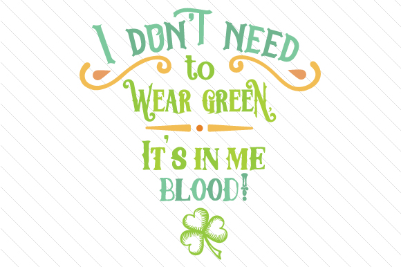 I Don't Need to Wear Green - It's in Me Blood Saint Patrick's Day Craft Cut File By Creative Fabrica Crafts