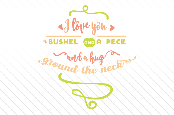 I Love You a Bushel and a Peck and a Hug Around the Neck Love Craft Cut File By Creative Fabrica Crafts - Image 1