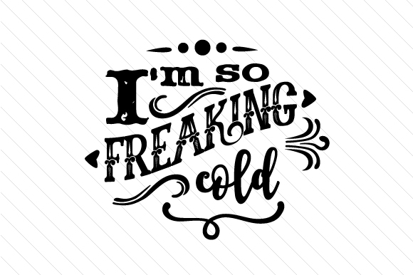 Download Free I M So Freaking Cold Svg Cut File By Creative Fabrica Crafts for Cricut Explore, Silhouette and other cutting machines.