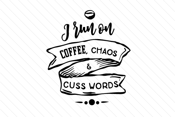 Download Free I Run On Coffee Chaos And Cuss Words Svg Cut File By Creative for Cricut Explore, Silhouette and other cutting machines.
