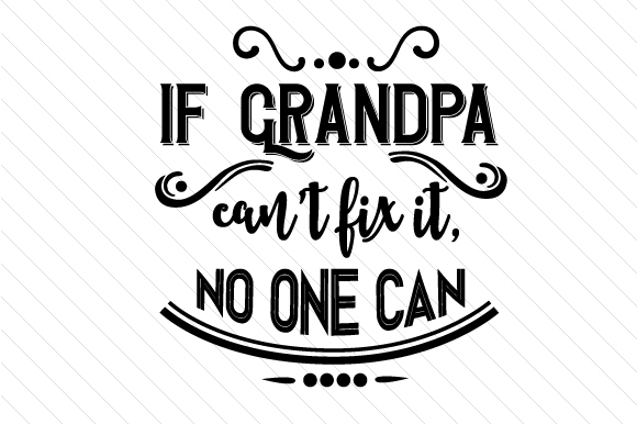 If Grandpa Can't Fix It, No One Can Family Craft Cut File By Creative Fabrica Crafts
