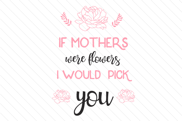 If Mothers Were Flowers I Would Pick You Svg Cut File By