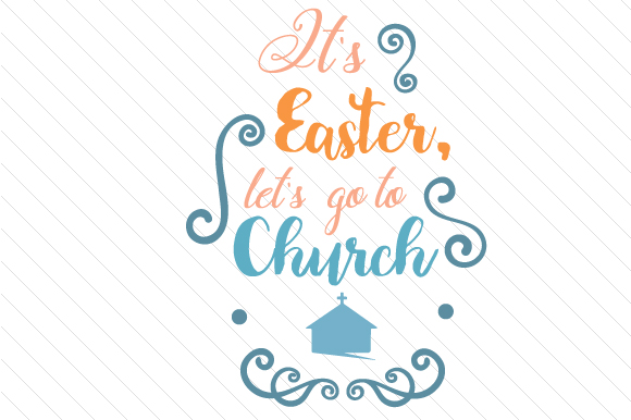 It's Easter, Let's Go to Church Easter Craft Cut File By Creative Fabrica Crafts