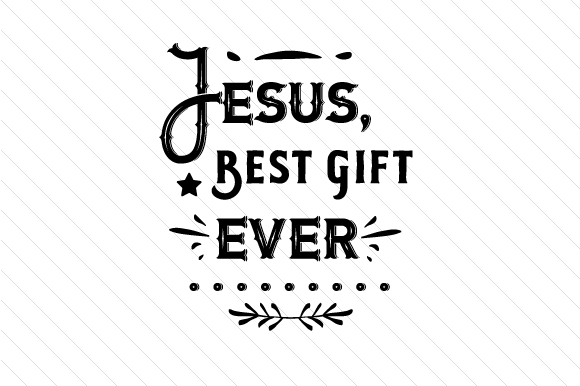 Jesus Best Gift Ever Religious Craft Cut File By Creative Fabrica Crafts