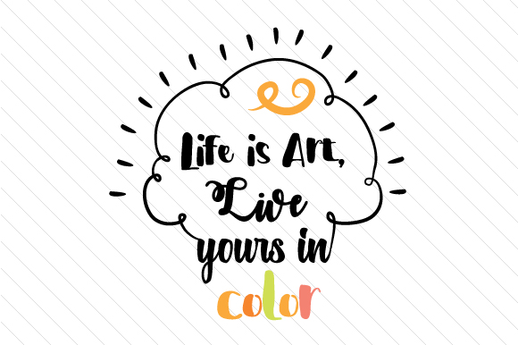 Download Free Life Is Art Live Yours In Color Svg Cut File By Creative Fabrica for Cricut Explore, Silhouette and other cutting machines.