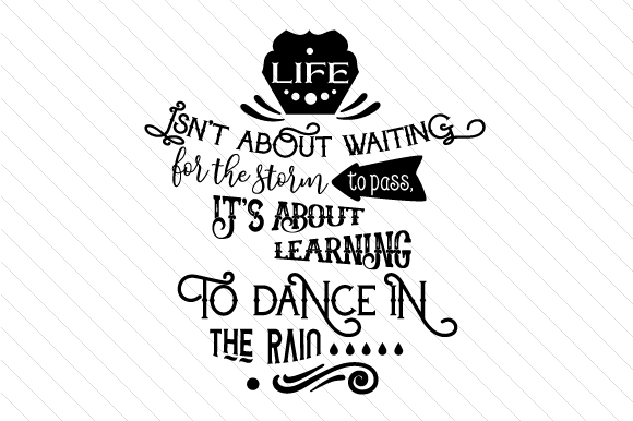 Life Isn't About Waiting for the Storm to Pass Its About Learning to Dance in the Rain Dance & Cheer Craft Cut File By Creative Fabrica Crafts