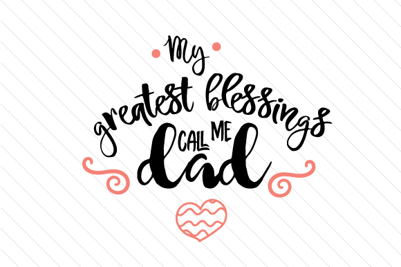 Download Free My Greatest Blessings Call Me Dad Svg Cut File By Creative for Cricut Explore, Silhouette and other cutting machines.