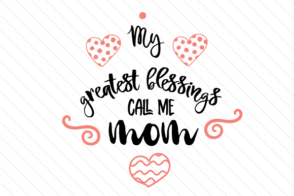 My Greatest Blessings Call Me Mom Svg Cut File By Creative Fabrica Crafts Creative Fabrica