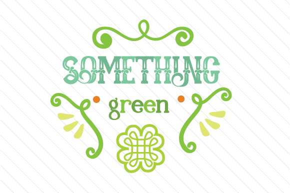 Something Green Saint Patrick's Day Craft Cut File By Creative Fabrica Crafts