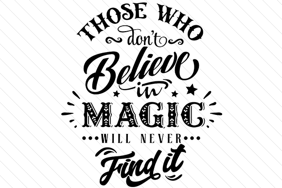Those Who Dont Believe in Magic Will Never Find It Craft Design By Creative Fabrica Crafts