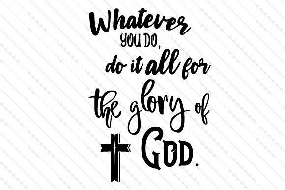 whatever you do do it all for the glory of god svg cut file by creative fabrica crafts. Black Bedroom Furniture Sets. Home Design Ideas